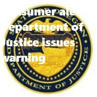 Consumer alert: Department of Justice issues warning