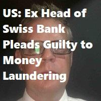US: Ex Head of Swiss Bank Pleads Guilty to Money Laundering