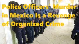 Police Officers' Murder in Mexico Is a Revenge of Organized Crime