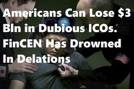 Americans Can Lose $3 Bln in Dubious ICOs. FinCEN Has Drowned In Delations