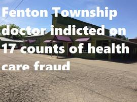 Fenton Township doctor indicted on 17 counts of health care fraud