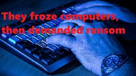 They froze computers, then demanded ransom.