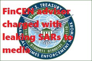 FinCEN advisor charged with leaking SARs to media