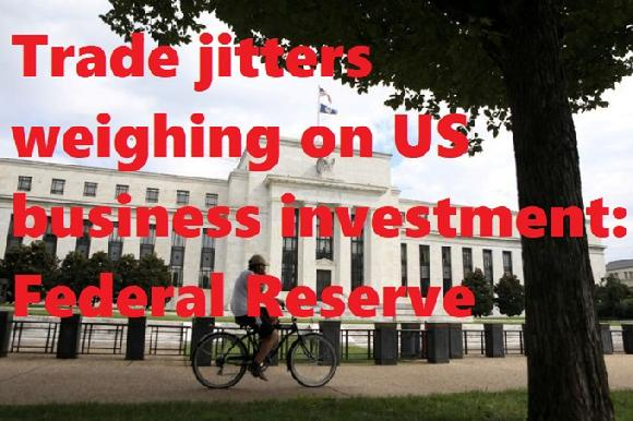 Trade jitters weighing on US business investment: Federal Reserve