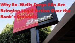 Why Ex-Wells Fargo FAs Are Bringing Legal Action Over the Bank's Scandals