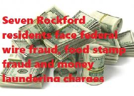 Seven Rockford residents face federal wire fraud, food stamp fraud and money laundering charges