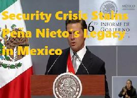 Security Crisis Stains Peña Nieto's Legacy in Mexico