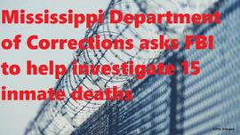 Mississippi Department of Corrections asks FBI to help investigate 15 inmate deaths