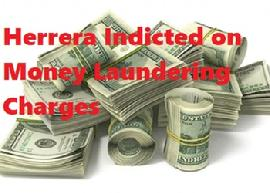 Herrera Indicted on Money Laundering Charges
