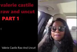 valerie castile raw and uncut pART 1