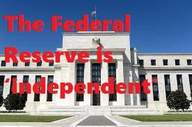 The Federal Reserve is 'independent'