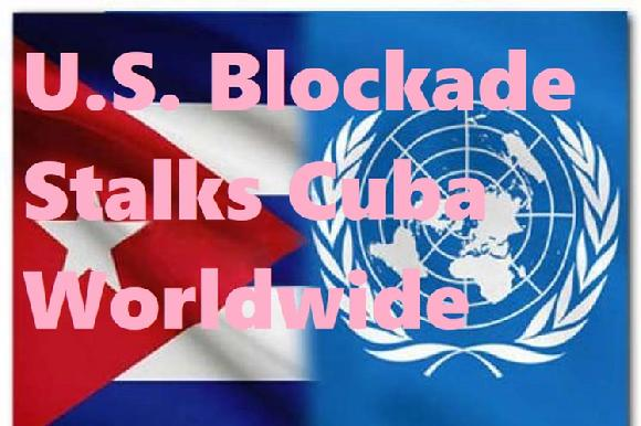 U.S. Blockade Stalks Cuba Worldwide