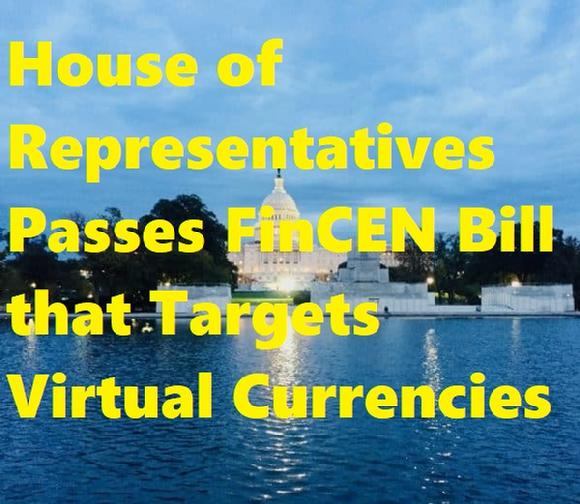 House of Representatives Passes FinCEN Bill that Targets Virtual Currencies