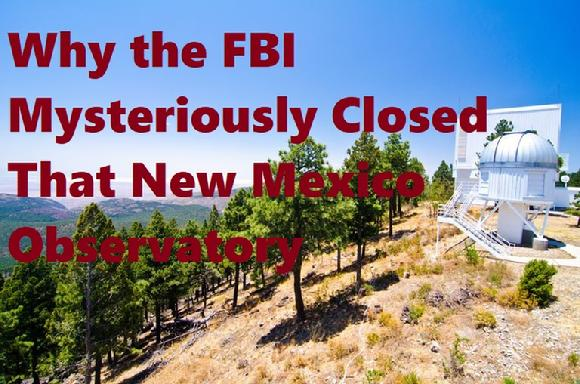 Why the FBI Mysteriously Closed That New Mexico Observatory